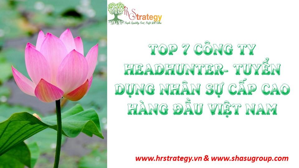 Top 7 Công Ty Headhunter - Tuyển dụng nhân sự cao cấp hàng đầu Việt Nam.