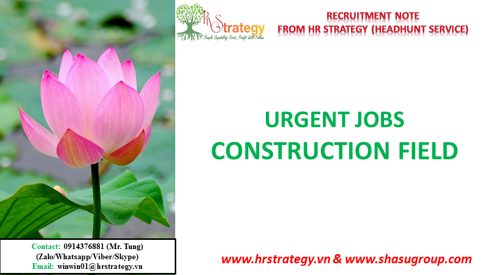 HR Strategy Top Headhunter in Vietnam Market would like to give you & your friends updated urgent vacancies inConstructionfield from HR Strategy Top Headhunter in Vietnam Market's Clients