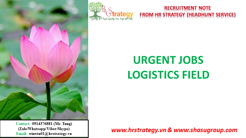 HR Strategy Top Headhunter in Vietnam Market would like to give you & your friends updated urgent vancancies in Logistics field from HR Strategy Top Headhunter in Vietnam Market's Clients as below: