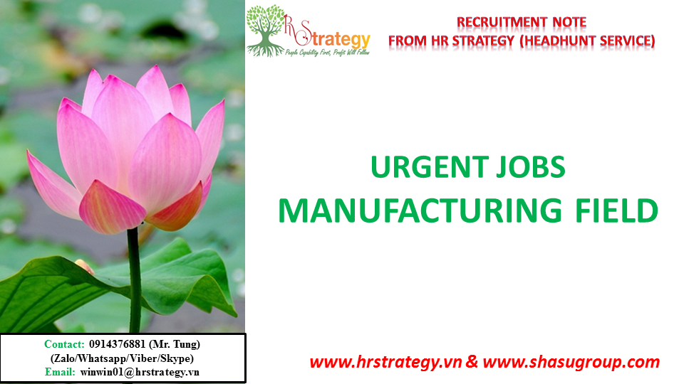 HR Strategy Top Headhunter in Vietnam Market would like to give you & your friends updated urgent vacancies in Manufacturing field from HR Strategy Top Headhunter in Vietnam Market's Clients as below: